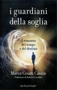 I GUARDIANI DELLA SOGLIA Il romanzo del tempo e del destino di Marco Cesati Cassin