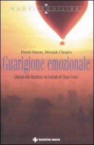 GUARIGIONE EMOZIONALE Liberarsi dalle dipendenze con il metodo del Chopra Center di Deepak Chopra, David Simon