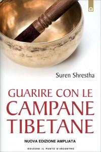 GUARIRE CON LE CAMPANE TIBETANE Nuova Edizione Ampliata di Suren Shrestha