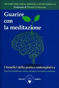 GUARIRE CON LA MEDITAZIONE I benefici della pratica contemplativa. Esperti di buddismo, medici e psicologi a confronto di Andy Fraser