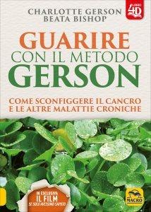 GUARIRE CON IL METODO GERSON (CON DVD ALLEGATO) Come sconfiggere il cancro e le altre malattie croniche di Charlotte Gerson, Beata Bishop