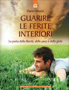 GUARIRE LE FERITE INTERIORI La porta della libertà, della pace e della gioia di Daniel Maurin