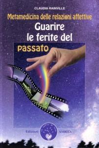 METAMEDICINA DELLE RELAZIONI AFFETTIVE - GUARIRE LE FERITE DEL PASSATO di Claudia Rainville