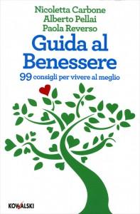 GUIDA AL BENESSERE 99 consigli per vivere al meglio di Nicoletta Carbone, Alberto Pellai, Paola Reverso