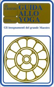 GUIDA ALLO YOGA Gli insegnamenti del grande maestro di Sri Aurobindo