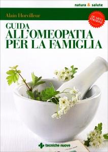 GUIDA ALL'OMEOPATIA PER LA FAMIGLIA 4° Edizione di Alain Horvilleur