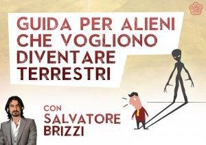 GUIDA PER GLI ALIENI CHE VOGLIONO DIVENTARE TERRESTRI (VIDEO SEMINARIO) di Salvatore Brizzi