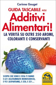 GUIDA TASCABILE AGLI ADDITIVI ALIMENTARI La verità su oltre 350 aromi, coloranti e conservanti di Corinne Gouget