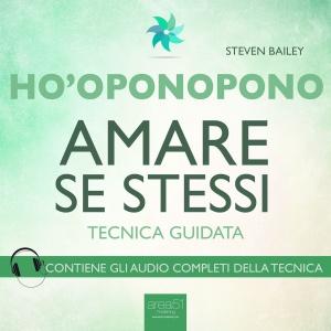 HO'OPONOPONO - AMARE SE STESSI (AUDIOLIBRO MP3) Tecnica guidata - Contiene gli audio completi della tecnica di Steven Bailey
