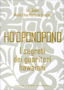 HO'OPONOPONO - I SEGRETI DEI GUARITORI HAWAIANI di Luc Bodin, Maria Elisa Hurtado-Graciet