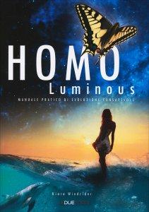 HOMO LUMINOUS Manuale pratico di evoluzione consapevole di Kiara Windrider