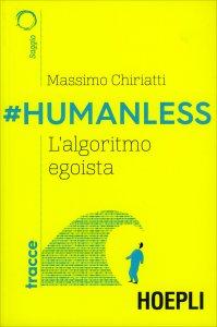 #HUMANLESS, L'ALGORITMO EGOISTA di Massimo Chiriatti