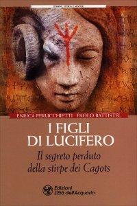 I FIGLI DI LUCIFERO Il segreto perduto della stirpe dei cagots di Enrica Perucchietti, Paolo Battistel