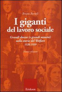 I GIGANTI DEL LAVORO SOCIALE Grandi donne (e grandi uomini) nella storia del Welfare 1526-1939 di Bruno Bortoli