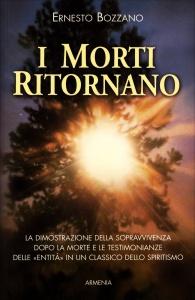 """I MORTI RITORNANO La dimostrazione della sopravvivenza dopo la morte e le testimonianze delle """"entità"""" in un classico dello spiritismo di Ernesto Bozzano"""