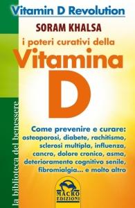 I POTERI CURATIVI DELLA VITAMINA D (EBOOK) Vitamin D Revolution. Come prevenire e curare: osteoporosi, diabete, rachitismo, sclerosi multipla, influenza, cancro, dolore cronico, asma, deterioramento cognitivo senile, fibromialgia... e molto altro. di Soram Khalsa