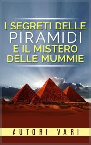 I SEGRETI DELLE PIRAMIDI E IL MISTERO DELLE MUMMIE (EBOOK)