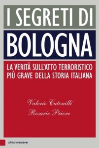 I SEGRETI DI BOLOGNA La verità sull'atto terroristico più grave della storia italiana di Valerio Cutonilli, Rosario Priore