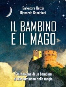 IL BAMBINO E IL MAGO (EBOOK) L'iniziazione di un bambino al lato luminoso della magia di Salvatore Brizzi, Riccardo Geminiani