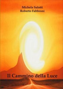 IL CAMMINO DELLA LUCE di Roberto Fabbroni, Michela Salotti