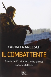 IL COMBATTENTE Storia dell'italiano che ha difeso Kobane dall'Isis di Karim Franceschi