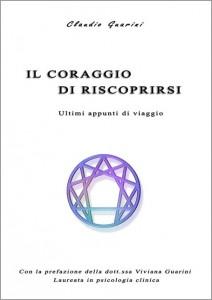 IL CORAGGIO DI RISCOPRIRSI Ultimi Appunti di Viaggio di Claudio Guarini