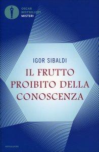 IL FRUTTO PROIBITO DELLA CONOSCENZA In viaggio con i maestri invisibili di Igor Sibaldi