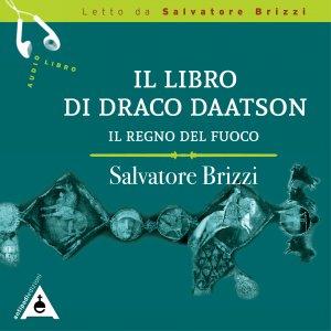IL LIBRO DI DRACO DAATSON - IL REGNO DEL FUOCO (AUDIOLIBRO MP3) di Salvatore Brizzi
