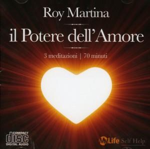 IL POTERE DELL'AMORE - 3 MEDITAZIONI GUIDATE DA ROY MARTINA (CD AUDIO) di Roy Martina