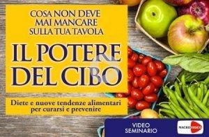 IL POTERE DEL CIBO (VIDEOCORSO DIGITALE) Diete e nuove tendenze alimentari per curarsi e prevenire