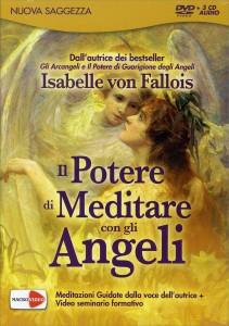 IL POTERE DI MEDITARE CON GLI ANGELI (3 CD AUDIO DI MEDITAZIONI + SEMINARIO IN DVD) Meditazioni guidate dalla voce dell'autrice + Video seminario di Isabelle Von Fallois