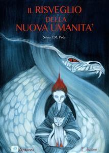 IL RISVEGLIO DELLA NUOVA UMANITà (EBOOK) di Silvia F. M. Pedri