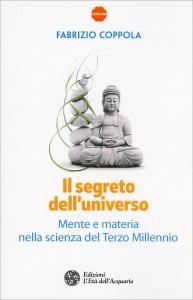 IL SEGRETO DELL'UNIVERSO Mente e Materia nella scienza del Terzo Millennio di Fabrizio Coppola