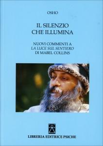 """IL SILENZIO CHE ILLUMINA Nuovi commenti a """"La luce sul sentiero"""" di Mabel Collins di Osho"""
