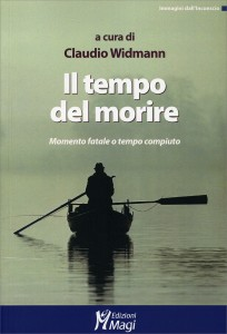 IL TEMPO DEL MORIRE Momento fatale o tempo compiuto di Claudio Widmann