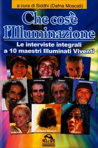 CHE COS'è L'ILLUMINAZIONE Le interviste integrali a 10 Maestri Illuminati Viventi di Dafna Moscati (Siddhi)