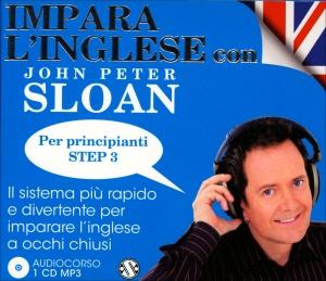 AUDIOCORSO: IMPARA L'INGLESE CON JOHN PETER SLOAN - PER PRINCIPIANTI STEP 3 Il sistema più rapido e divertente per imparare l'inglese a occhi chiusi di John Peter Sloan