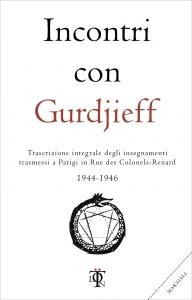 INCONTRI CON GURDJIEFF 1944-1946 Trascrizione integrale degli insegnamenti trasmess a Parigi in rue des Colonels-Renard di Georges I. Gurdjieff