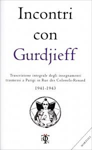 INCONTRI CON GURDJIEFF 1941-1943 Trascrizione integrale degli insegnamenti trasmessi a Parigi in rue des Colonels-Renard di Georges I. Gurdjieff