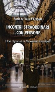 INCONTRI STRAORDINARI CON PERSONE. UNE RéPONSE à MONSIEUR GURDJIEFF di Paola de Vera d'Aragona