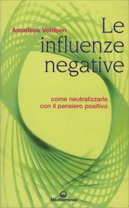 LE INFLUENZE NEGATIVE Come neutralizzarle con il pensiero positivo di Amadeus Voldben