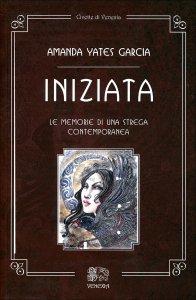 INIZIATA Le memorie di una strega contemporanea di Amanda Yates Garcia