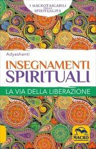 INSEGNAMENTI SPIRITUALI La via della liberazione di Adyashanti