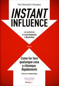 INSTANT INFLUENCE Come far fare qualunque cosa a chiunque, Rapidamente ==> Funziona! di Michael V. Pantalon