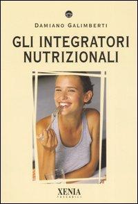 GLI INTEGRATORI NUTRIZIONALI di Damiano Galimberti