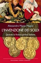 L'INVENZIONE DEI SOLDI Quando la finanza parlava italiano di Alessandro Marzo Magno