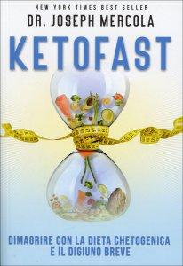 KETOFAST Dimagrire con la dieta chetogenica e il digiuno breve di Joseph Mercola