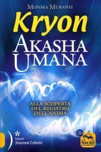 KRYON - AKASHA UMANA Alla scoperta del registro dell'anima di Monika Muranyi
