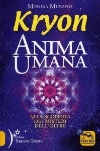 KRYON - ANIMA UMANA Alla scoperta dei misteri dell'oltre di Monika Muranyi