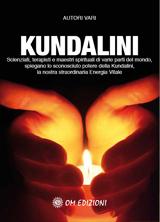 KUNDALINI Scienziati, terapisti e maestri spirituali di varie parti del mondo, spiegano lo sconosciuto potere della Kundalini, la nostra Energia Vitale